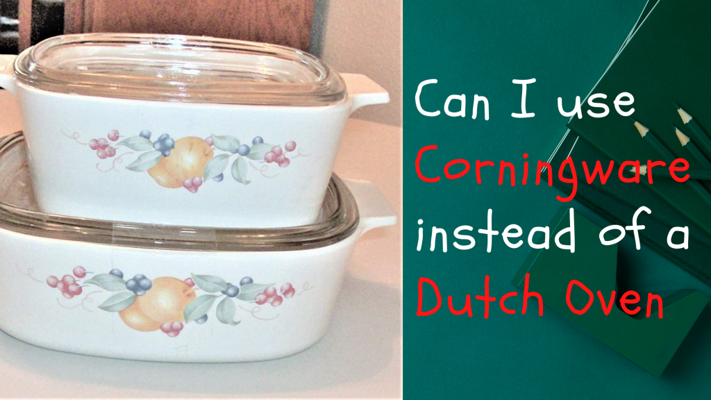 can I use Corningware instead of a Dutch Oven